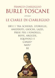 BURLE TOSCANE: le Ciarle del Ciarleglio.